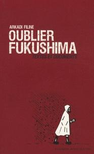 Arkadi Filine - Oublier Fukushima - Textes et documents.