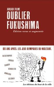 Arkadi Filine - Oublier Fukushima.