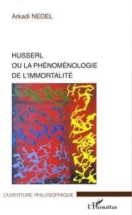 Husserl ou la phénoménologie de l'immortalité - Arkadi Nedel |