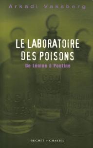 Arkadi Vaksberg - Le laboratoire des poisons - De Lénine à Poutine.