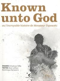 Arkadiusz Gola et Stan Lafleur - Known unto God ou l'incroyable histoire de Monsieur Topowski.