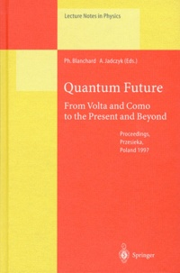 Arkadiusz Jadczyk et Philippe Blanchard - QUANTUM FUTURE. - From Volta and Como to the present and beyond, Proceedings of the 10th Max Born Symposium held in Przesieka, Poland, 24-27 september 1997.