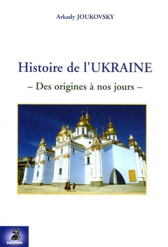 Arkady Joukovsky - Histoire de l'Ukraine.