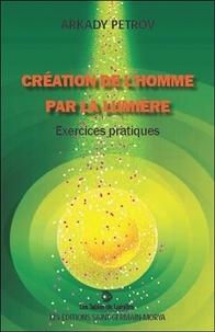 Arkady Petrov - Création de l'homme par la lumière - Exercices pratiques.
