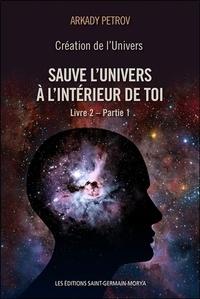 Arkady Petrov - Création de l'univers - Sauve l'Univers à l'intérieur de toi - Tome 2, Partie 1.