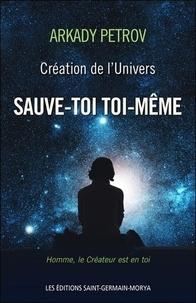 Arkady Petrov - Création de l'Univers - Tome 1, Sauve-toi toi-même.