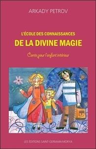 Arkady Petrov - L'école des connaissances de la divine magie - Conte pour l'enfant intérieur.
