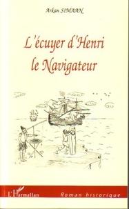 Arkan Simaan - L'écuyer d'Henri le Navigateur.