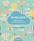 Arlene-K Unger - Se relaxer - 50 exercices de pleine conscience.