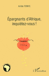 Arlète Tonye - Epargnants d'Afrique, inquiétez-vous !.