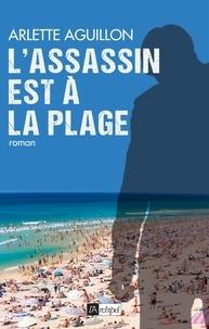 Arlette Aguillon - L'assassin est à la plage.
