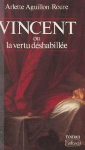 Arlette Aguillon-Roure - Vincent ou la Vertu déshabillée.