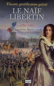 Arlette Aguillon - Vincent, gentilhomme galant T1 : Le naïf libertin - 1789 - 1792.