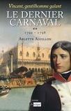 Arlette Aguillon - Vincent, gentilhomme galant T2 : Le dernier carnaval - 1792 - 1798.