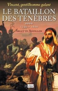 Arlette Aguillon - Vincent, gentilhomme galant T4 : Le bataillon des ténèbres - 1799 - 1800.