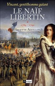 Arlette Aguillon - Vincent, gentilhomme galant Tome 1 : Le naïf libertin.