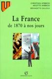 Arlette Ambrosi et Christian Ambrosi - La France de 1870 à nos jours.