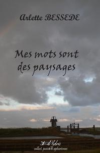 Arlette Bessède - Mes mots sont des paysags.