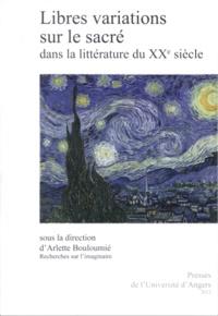 Arlette Bouloumié - Recherches sur l'imaginaire N° 35 : Libres variations sur le sacré dans la littérature du XXe siècle.