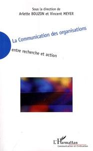 Arlette Bouzon et Vincent Meyer - La Communication des organisations - Entre recherche et action.