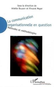 Arlette Bouzon et Vincent Meyer - La communication organisationnelle en question - Méthodes et méthodologies.