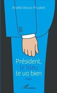 Arlette Bravo-Prudent - Président, le bleu te va bien.