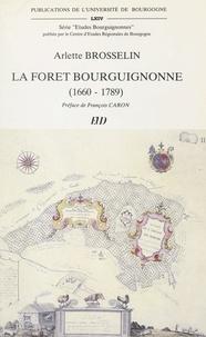 Arlette Brosselin et M. Bathelier - La forêt bourguignonne (1660-1789).