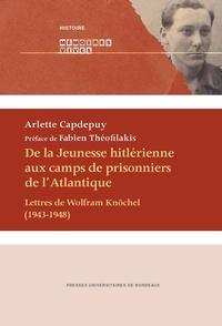 Arlette Capdepuy - De la Jeunesse hitlérienne aux camps de prisonniers de l'Atlantique - Lettres de Wolfram Knöchel (1943-1948).