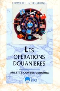 Arlette Combes-Lebourg - Les opérations douanières.