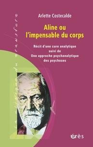 Arlette Costecalde - Aline ou l'impensable du corps - Une approche psychanalytique des psychoses.