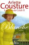 Arlette Cousture - Les filles de Caleb Tome 2 : Blanche.