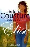 Arlette Cousture - Les filles de Caleb Tome 3 : Elise.