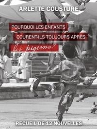 Arlette Cousture - Pourquoi les enfants courent-ils toujours après les pigeons ?.