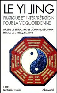Arlette De Beaucorps et Dominique Bonpaix - Le Yi Jing - Pratique et interprétation pour la vie quotidienne.