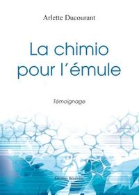 Arlette Ducourant - La chimio pour l'emule.