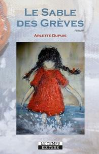 Arlette Dupuis - Le sable des grèves.