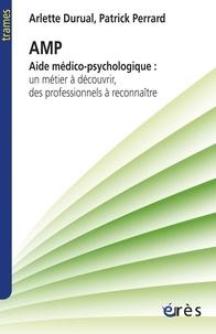 Arlette Durual et Patrick Perrard - Aide médico-psychologique - Un métier à découvrir, des professionnels à reconnaître.