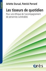 Arlette Durual et Patrick Perrard - Les tisseurs de quotidien - Pour une éthique de l'accompagnement de personnes vulnérables.