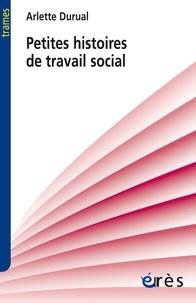 Arlette Durual - Petites histoires de travail social.