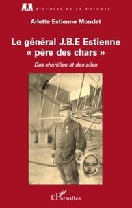 Arlette Estienne mondet - Le général J.B.E Estienne père des chars - Des chenilles et des ailes.