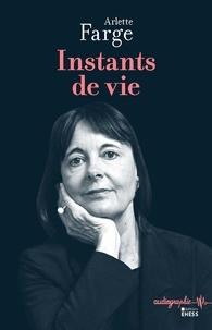 Arlette Farge - Instants de vie.