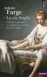 Arlette Farge - La vie fragile - Violence, pouvoirs et solidarités à Paris au XVIIIe siècle.