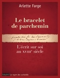 Arlette Farge - Le bracelet de parchemin - L'écrit sur soi au XVIIIe siècle.