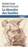 Arlette Farge et Michel Foucault - Le désordre des familles - Lettres de cachet des Archives de la Bastille au XVIIIe siècle.