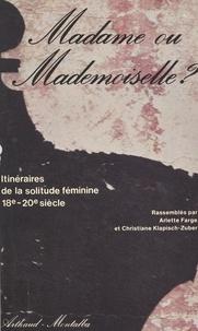 Arlette Farge - Madame ou mademoiselle ? itineraires de la solitude.