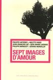 Arlette Farge et Jean-François Laé - Sept images d'amour.
