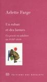 Arlette Farge - Un ruban et des larmes - Un procès en adultère au XVIIIe siècle.
