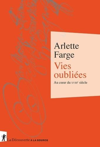 Arlette Farge - Vies oubliées - Au coeur du XVIIIe siècle.