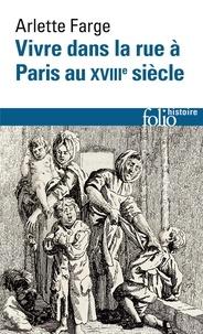 Arlette Farge - Vivre dans la rue à Paris au XVIIIe siècle.