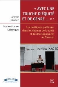 """Arlette Gautier et Marie-France Labrecque - """"Avec une touche d'équité et de genre..."""" : les politiques publiques dans les champs de la santé et du développement au Yucatan."""
